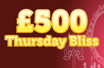 £500 Thursday Bliss